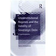 Unconstitutional Regimes and the Validity of Sovereign Debt: A Legal Perspective by Michalowski,Sabine, 9781138264564