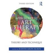 Approaches to Art Therapy: Theory and Technique by Rubin; Judith Aron, 9781138884564