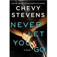 Never Let You Go by Stevens, Chevy, 9781250034564