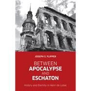 Between Apocalypse and Eschaton by Flipper, Joseph S., 9781451484564