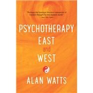 Psychotherapy East and West by Watts, Alan, 9781608684564