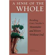 A Sense of the Whole Reading Gary Snyder's Mountains and Rivers Without End by Gonnerman, Mark, 9781619024564