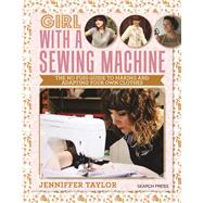 Girl with a Sewing Machine The no-fuss guide to making and adapting your own clothes by Taylor, Jenniffer, 9781782214564