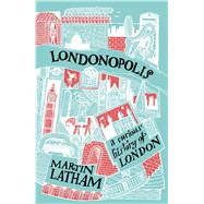 Londonopolis A Curious History of London by Latham, Martin, 9781849944564