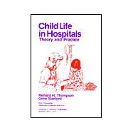 Child Life in Hospitals: Theory and Practice by Thompson, Richard Howard, 9780398044565