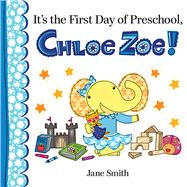 It's the First Day of Preschool, Chloe Zoe! by Smith, Jane; Smith, Jane, 9780807524565