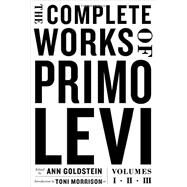 The Complete Works of Primo Levi by Levi, Primo; Goldstein, Ann; Morrison, Toni, 9780871404565