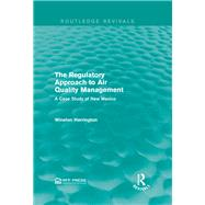 The Regulatory Approach to Air Quality Management: A Case Study of New Mexico by Mishan; E. J., 9781138944565