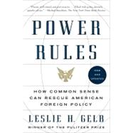 Power Rules : How Common Sense Can Rescue American Foreign Policy by Gelb, Leslie H., 9780061714566