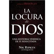 La Locura de Dios Una historia verídica de fe resucitada by Ripken, Nik; Lewis, Gregg, 9781433644566