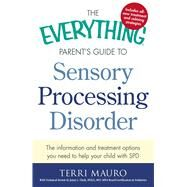 The Everything Parent's Guide to Sensory Processing Disorder by Mauro, Terri; Clark, Jenny L. (CON), 9781440574566