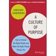 A Culture of Purpose How to Choose the Right People and Make the Right People Choose You by Lueneburger, Christoph, 9781118814567