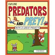 Explore Predators and Prey! With 25 Great Projects by Blobaum, Cindy; Aucoin, Matt, 9781619304567