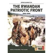 The Rwandan Patriotic Front, 1990-1994 by Fontanellaz, Adrien; Cooper, Tom, 9781910294567