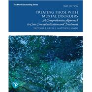 Treating Those with Mental Disorders A Comprehensive Approach to Case Conceptualization and Treatment by Kress, Victoria E.; Paylo, Matthew J., 9780134814568