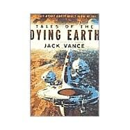 Tales of the Dying Earth Including 'The Dying Earth,' 'The Eyes of the Overworld,' 'Cugel's Saga,' and 'Rhialto the Marvellous' by Vance, Jack, 9780312874568