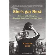 She's Got Next: A Story Of Getting In, Staying Open, And Taking A Shot by King, Melissa, 9780618264568
