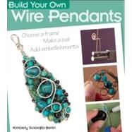 Build Your Own Wire Pendants by Sciaraffa Berlin, Kimberly, 9780871164568