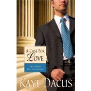 A Case for Love: All's Fair in Love and Lawsuits by Dacus, Kaye, 9781602604568
