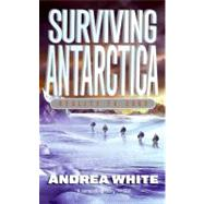 Surviving Antarctica : Reality TV 2083 by White, Andrea, 9780060554569