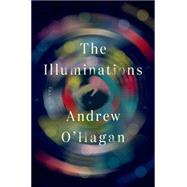 The Illuminations A Novel by O'Hagan, Andrew, 9780374174569