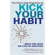 The Twelve-Step Programme to Kick Your Habit Break Free from the Cycle of Addiction