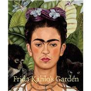 Frida Kahlo's Garden by Zavala, Adriana; D'avanza, Mia; Groarke, Joanna L., 9783791354569