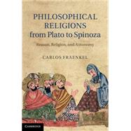 Philosophical Religions from Plato to Spinoza: Reason, Religion, and Autonomy by Carlos Fraenkel, 9780521194570