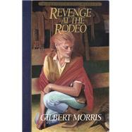 Revenge at the Rodeo by Gilbert Morris, 9780800754570