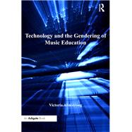 Technology and the Gendering of Music Education by Armstrong,Victoria, 9781138274570