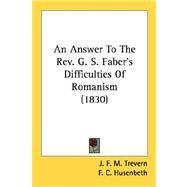 An Answer to the Rev. G. S. Faber's Difficulties of Romanism 1830 by Trevern, J. F. M., 9780548604571