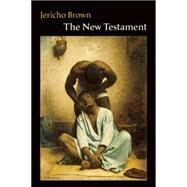 The New Testament by Brown, Jericho, 9781556594571