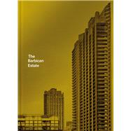 The Barbican Estate by Orazi, Stef; Rudquist, Christoffer, 9781849944571
