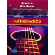 Prentice Hall Mathematics:  Course 3: Study Guide and Practice Workbook by Charles, Randall I.; Branch-Boyd, Judith C.; Illingworth, Mark; Mills, Darwin; Reeves, Charles A., 9780131254572