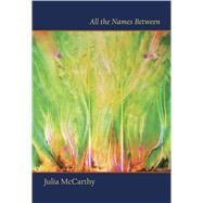 All the Names Between by McCarthy, Julia, 9781771314572
