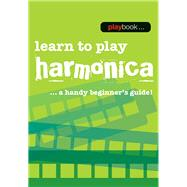 Learn to Play Harmonica: Learn to Play Harmonica - a Handy Beginner's Guide by Hal Leonard Corp., 9781783054572