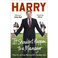 It Shouldn't Happen to a Manager by Redknapp, Harry; Wilson, Jeremy (CON), 9781785034572