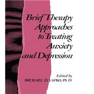 Brief Therapy Approaches to Treating Anxiety and Depression by Yapko,Michael D., 9781138004573
