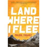 Land Where I Flee by Parajuly, Prajwal, 9781623654573