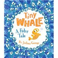 Tiny Whale by George, Joshua; Pinillos, Puy, 9781787004573