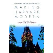 Making Harvard Modern The Rise of America's University by Keller, Morton; Keller, Phyllis, 9780195144574