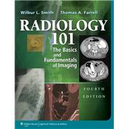 Radiology 101 The Basics & Fundamentals of Imaging by Smith, Wilbur L., 9781451144574
