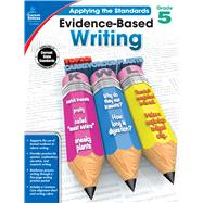 Evidence-based Writing, Grade 5 by Howard, Christy; Killian, Julie B., 9781483814575