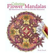 Coloring Flower Mandalas 30 Hand-drawn Designs for Mindful Relaxation by Piersall, Wendy, 9781612434575