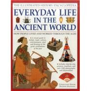 The Illustrated History Encyclopedia: Everyday Life in the Ancient World: How People Lived and Worked Through the Ages by Haywood, John, 9781861474575