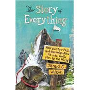 The Story of Everything by Wilson, Jared C., 9781433544576