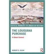 The Louisiana Purchase: A Global Context by Bush; Robert D., 9780415814577