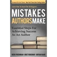 Mistakes Authors Make: Essential Steps for Achieving Success As an Author by Frishman, Rick; Ridgway, Bret; Hane, Bryan, 9781630474577