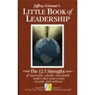 The Little Book of Leadership The 12.5 Strengths of Responsible, Reliable, Remarkable Leaders That Create Results, Rewards, and Resilience by Gitomer, Jeffrey; Hersey, Paul, 9780470944578