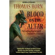 Blood on the Altar: The Coming War Between Christian Vs. Christian by Horn, Thomas; Stearman, Gary (CON); Missler, Chuck (CON); Putnam, Cris (CON); Lake, Michael (CON), 9780985604578